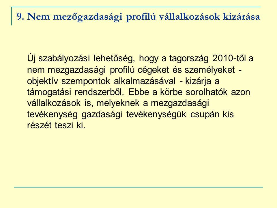 9. Nem mezőgazdasági profilú vállalkozások kizárása Új szabályozási lehetőség, hogy a tagország 2010-től a nem mezgazdasági profilú cégeket és személy