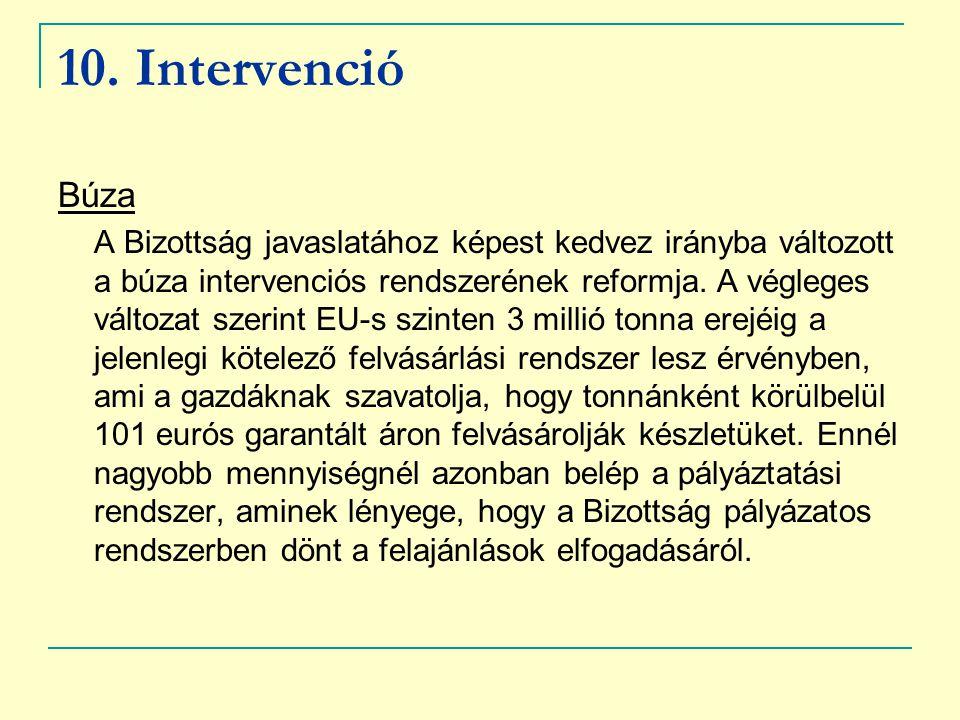 10. Intervenció Búza A Bizottság javaslatához képest kedvez irányba változott a búza intervenciós rendszerének reformja. A végleges változat szerint E