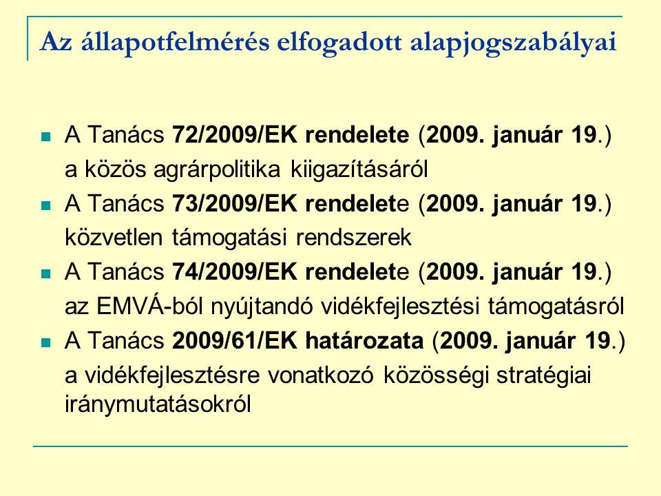 Az állapotfelmérés elfogadott alapjogszabályai A Tanács 72/2009/EK rendelete (2009. január 19.) a közös agrárpolitika kiigazításáról A Tanács 73/2009/