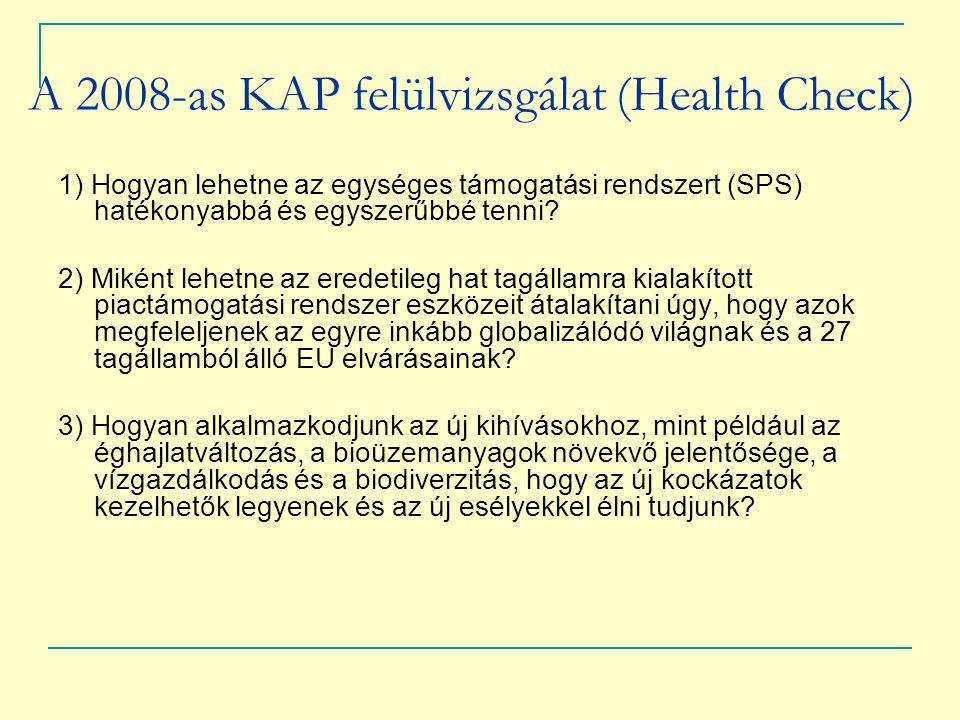 A 2008-as KAP felülvizsgálat (Health Check) 1) Hogyan lehetne az egységes támogatási rendszert (SPS) hatékonyabbá és egyszerűbbé tenni? 2) Miként lehe