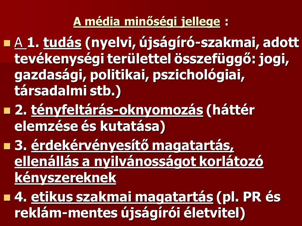 A média minőségi jellege : A 1. tudás (nyelvi, újságíró-szakmai, adott tevékenységi területtel összefüggő: jogi, gazdasági, politikai, pszichológiai,