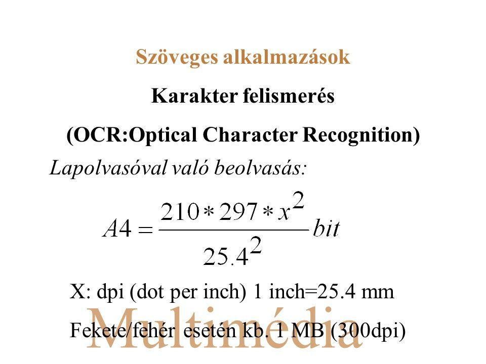 Multimédia Lapolvasóval való beolvasás: Szöveges alkalmazások Karakter felismerés (OCR:Optical Character Recognition) X: dpi (dot per inch) 1 inch=25.4 mm Fekete/fehér esetén kb.