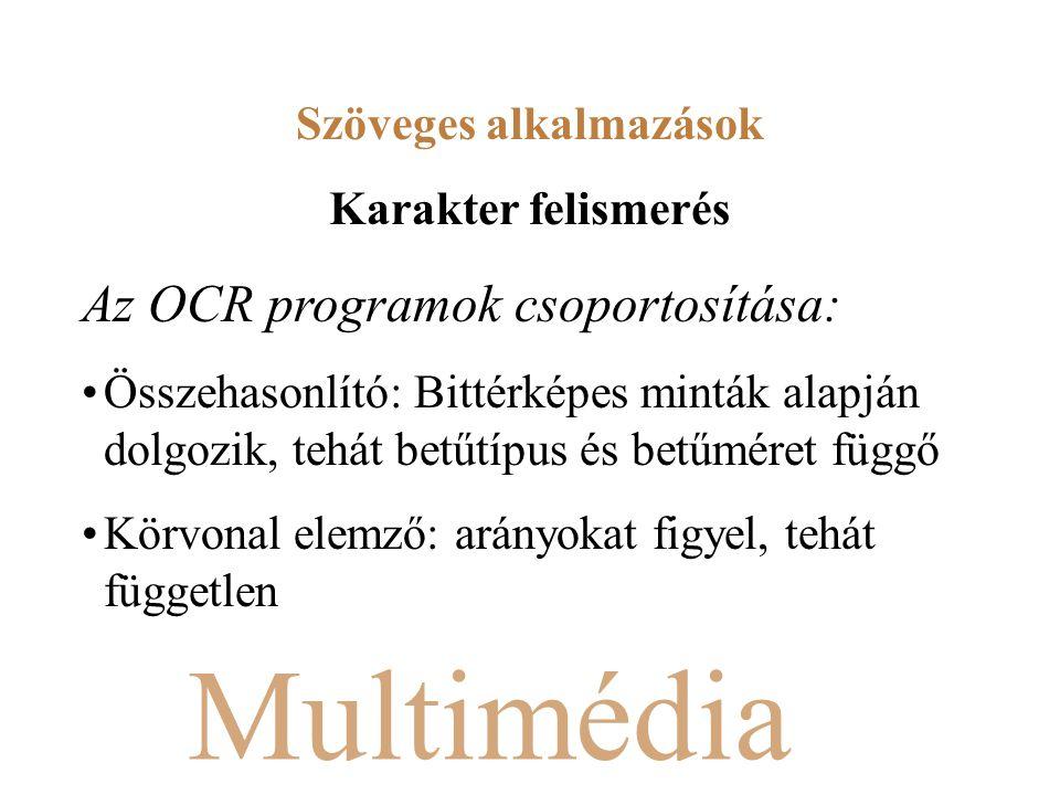Multimédia Az OCR programok csoportosítása: Összehasonlító: Bittérképes minták alapján dolgozik, tehát betűtípus és betűméret függő Körvonal elemző: arányokat figyel, tehát független Szöveges alkalmazások Karakter felismerés