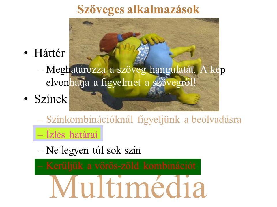 Multimédia Szöveges alkalmazások Háttér –Meghatározza a szöveg hangulatát. A kép elvonhatja a figyelmet a szövegről! Színek –Színkombinációknál figyel