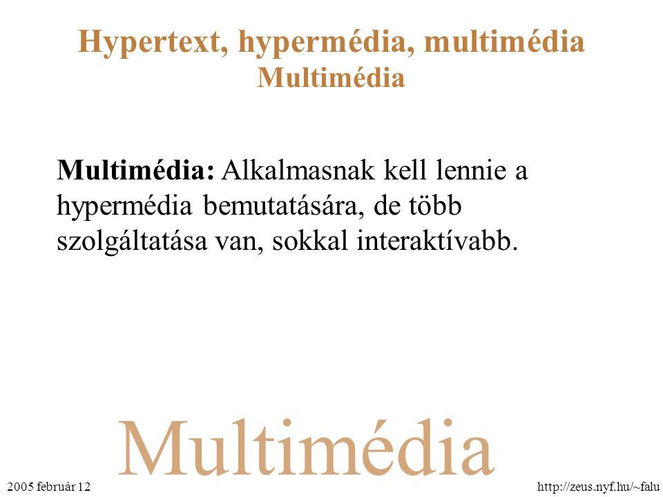 Multimédia Hypertext, hypermédia, multimédia http://zeus.nyf.hu/~falu2005 február 12 Multimédia Multimédia: Alkalmasnak kell lennie a hypermédia bemutatására, de több szolgáltatása van, sokkal interaktívabb.