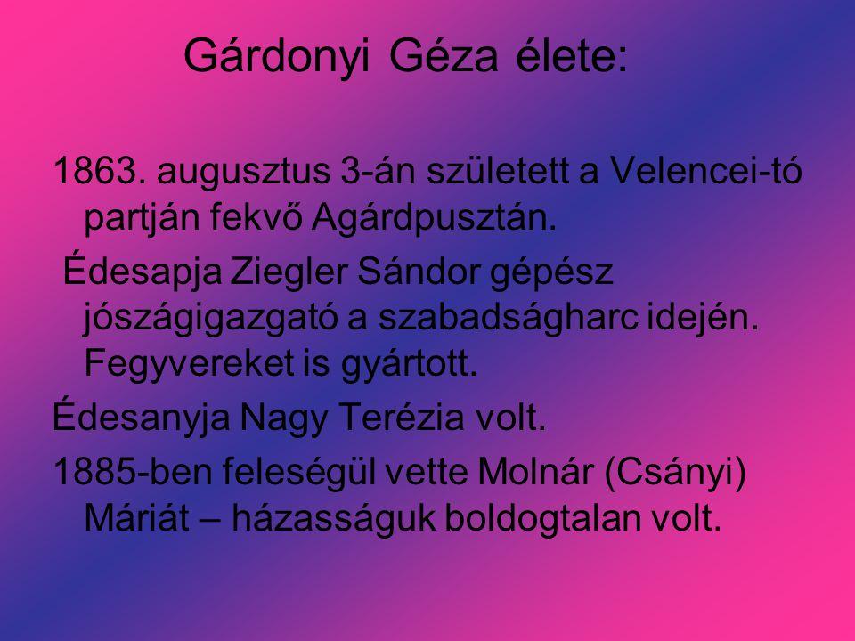 Gárdonyi Géza élete: 1863.augusztus 3-án született a Velencei-tó partján fekvő Agárdpusztán.