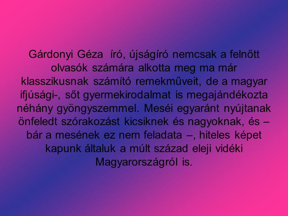 Gárdonyi Géza író, újságíró nemcsak a felnőtt olvasók számára alkotta meg ma már klasszikusnak számító remekműveit, de a magyar ifjúsági-, sőt gyermekirodalmat is megajándékozta néhány gyöngyszemmel.