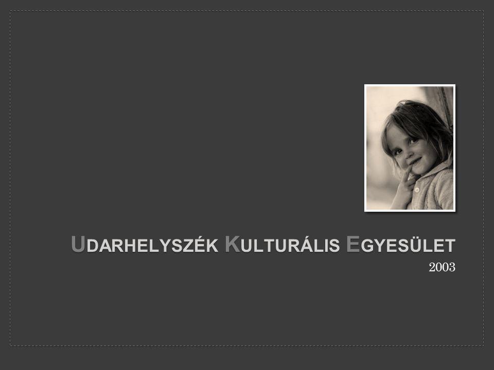 U DARHELYSZÉK K ULTURÁLIS E GYESÜLET 2003