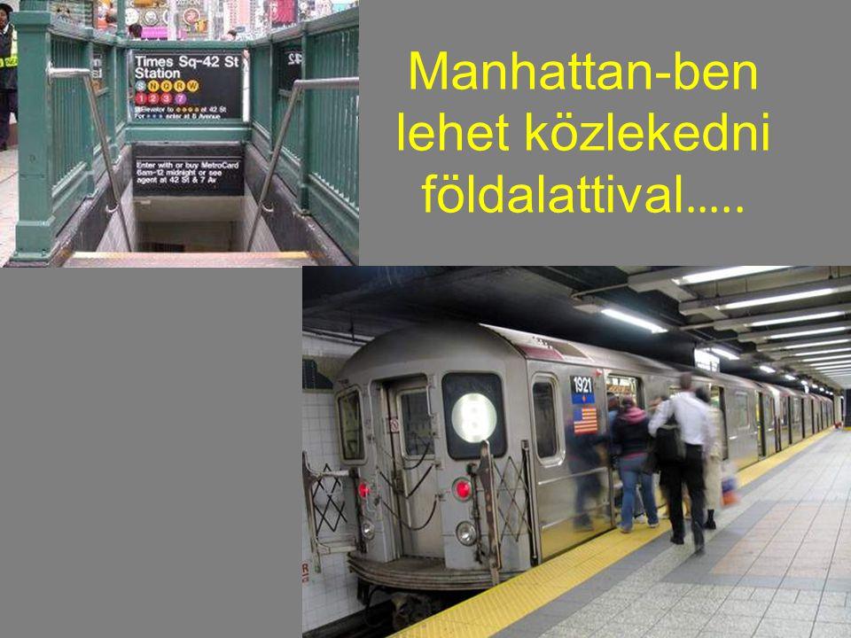 Manhattan-ben lehet közlekedni földalattival …..
