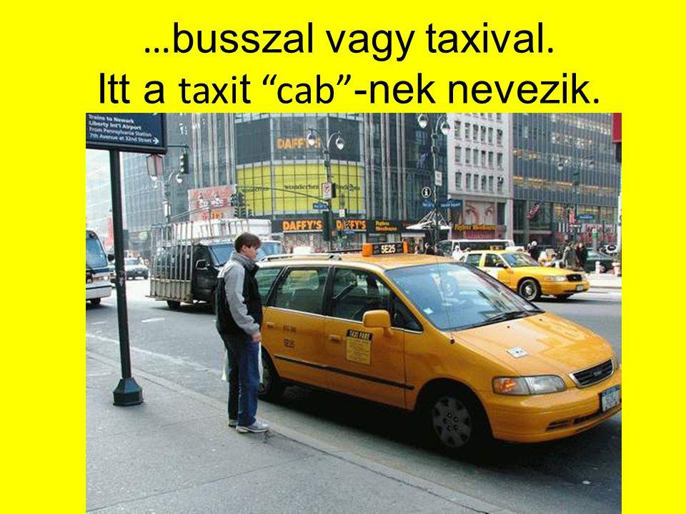 … busszal vagy taxival. Itt a taxi t cab -nek nevezik.