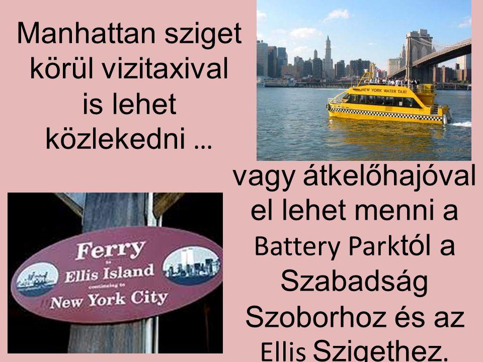 Manhattan sziget körül vizitaxival is lehet közlekedni … vagy átkelőhajóval el lehet menni a Battery Park tól a Szabadság Szoborhoz és az Ellis Szigethez.