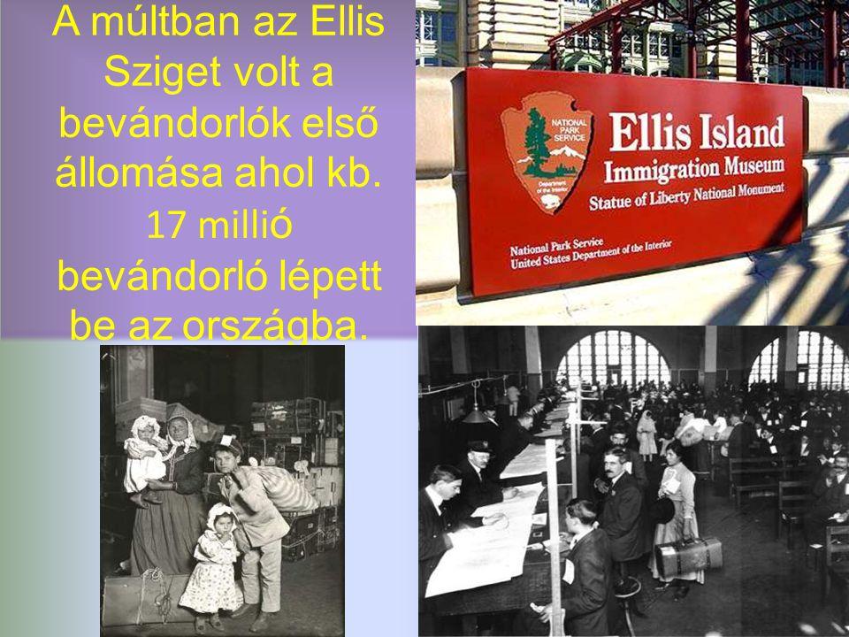 A múltban az Ellis Sziget volt a bevándorlók első állomása ahol kb.