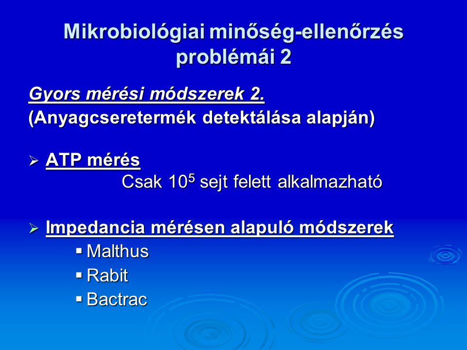 Mikrobiológiai minőség-ellenőrzés problémái 2 Gyors mérési módszerek 2. (Anyagcseretermék detektálása alapján)  ATP mérés Csak 10 5 sejt felett alkal