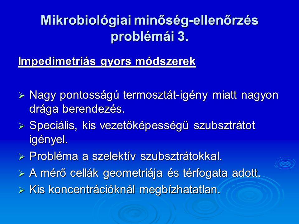 Mikrobiológiai minőség-ellenőrzés problémái 3. Impedimetriás gyors módszerek  Nagy pontosságú termosztát-igény miatt nagyon drága berendezés.  Speci