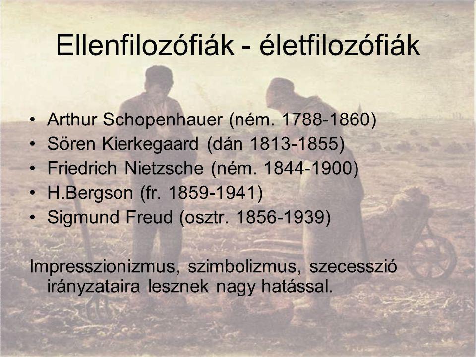 Ellenfilozófiák - életfilozófiák Arthur Schopenhauer (ném. 1788-1860) Sören Kierkegaard (dán 1813-1855) Friedrich Nietzsche (ném. 1844-1900) H.Bergson