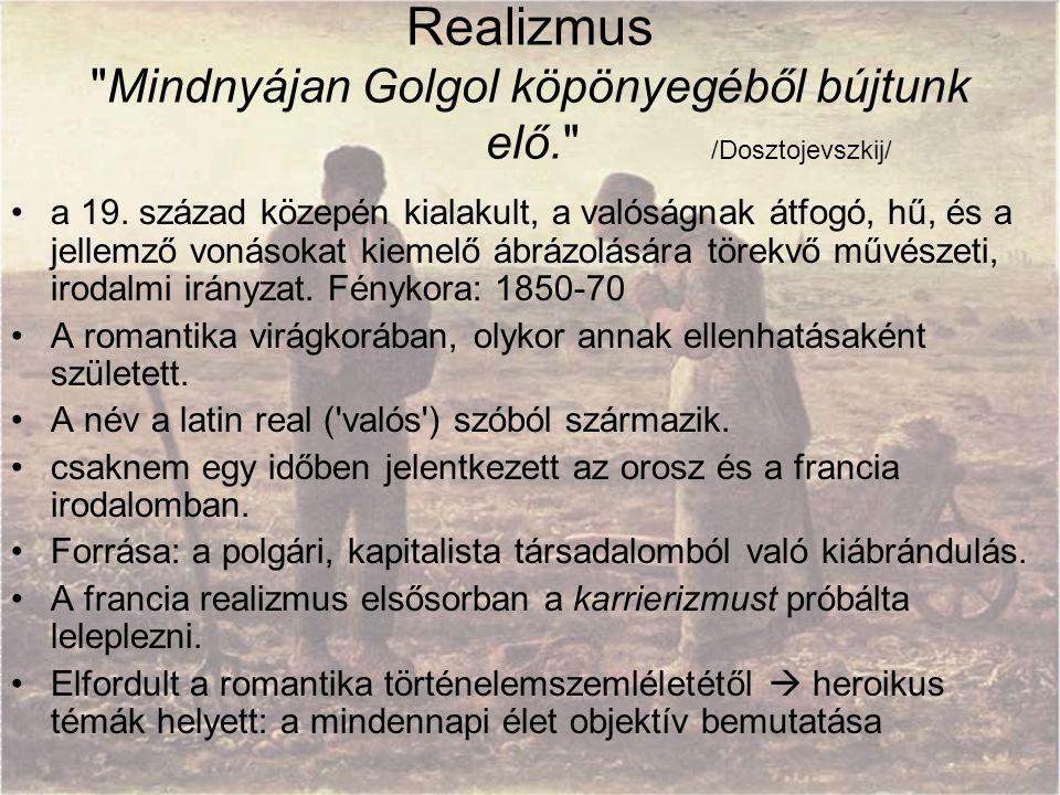 Realizmus Mindnyájan Golgol köpönyegéből bújtunk elő. /Dosztojevszkij/ a 19.