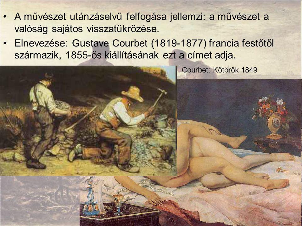 A művészet utánzáselvű felfogása jellemzi: a művészet a valóság sajátos visszatükrözése. Elnevezése: Gustave Courbet (1819-1877) francia festőtől szár