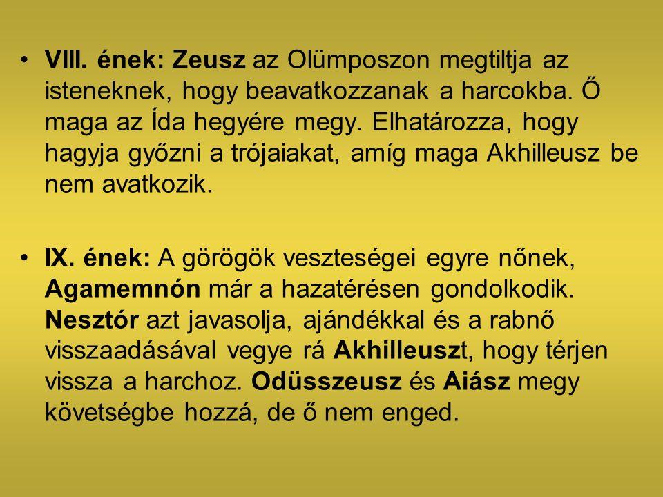 VIII. ének: Zeusz az Olümposzon megtiltja az isteneknek, hogy beavatkozzanak a harcokba. Ő maga az Ída hegyére megy. Elhatározza, hogy hagyja győzni a