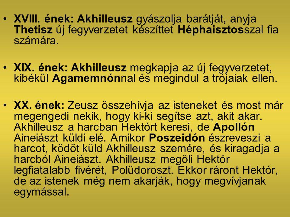 XVIII. ének: Akhilleusz gyászolja barátját, anyja Thetisz új fegyverzetet készíttet Héphaisztosszal fia számára. XIX. ének: Akhilleusz megkapja az új