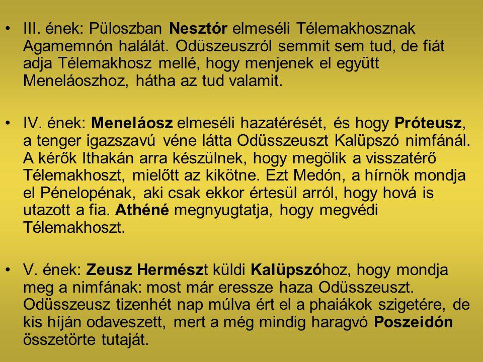 III. ének: Püloszban Nesztór elmeséli Télemakhosznak Agamemnón halálát. Odüszeuszról semmit sem tud, de fiát adja Télemakhosz mellé, hogy menjenek el