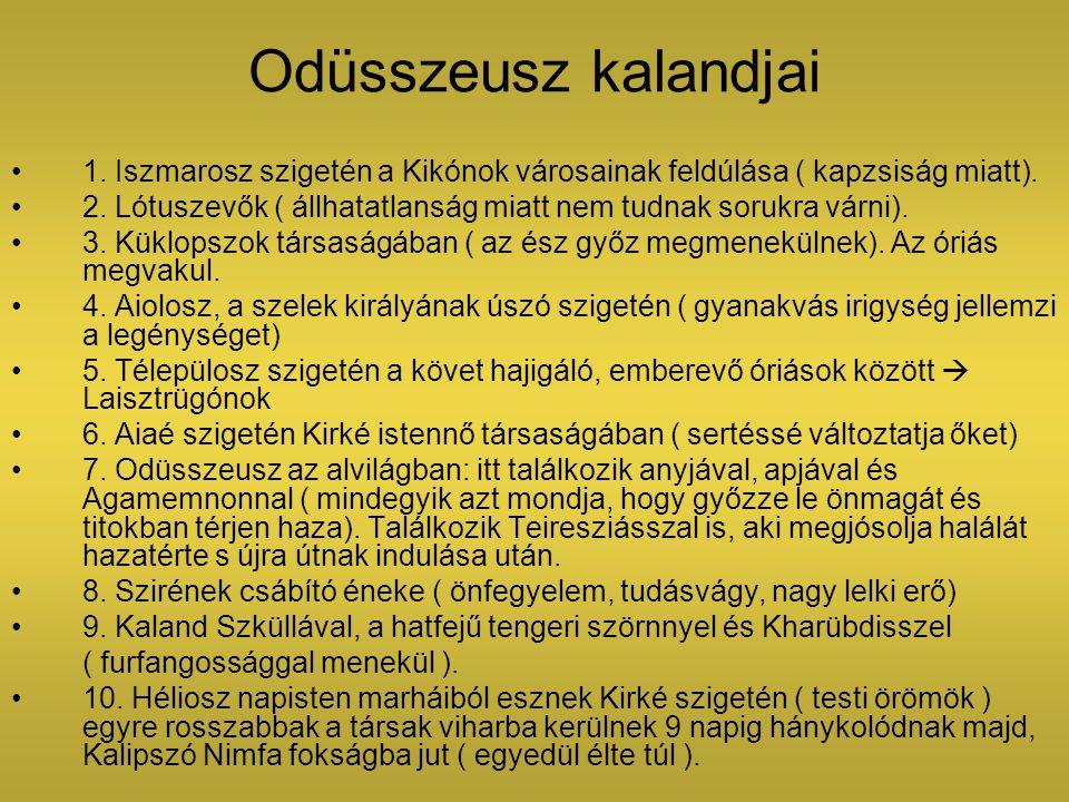 Odüsszeusz kalandjai 1. Iszmarosz szigetén a Kikónok városainak feldúlása ( kapzsiság miatt). 2. Lótuszevők ( állhatatlanság miatt nem tudnak sorukra