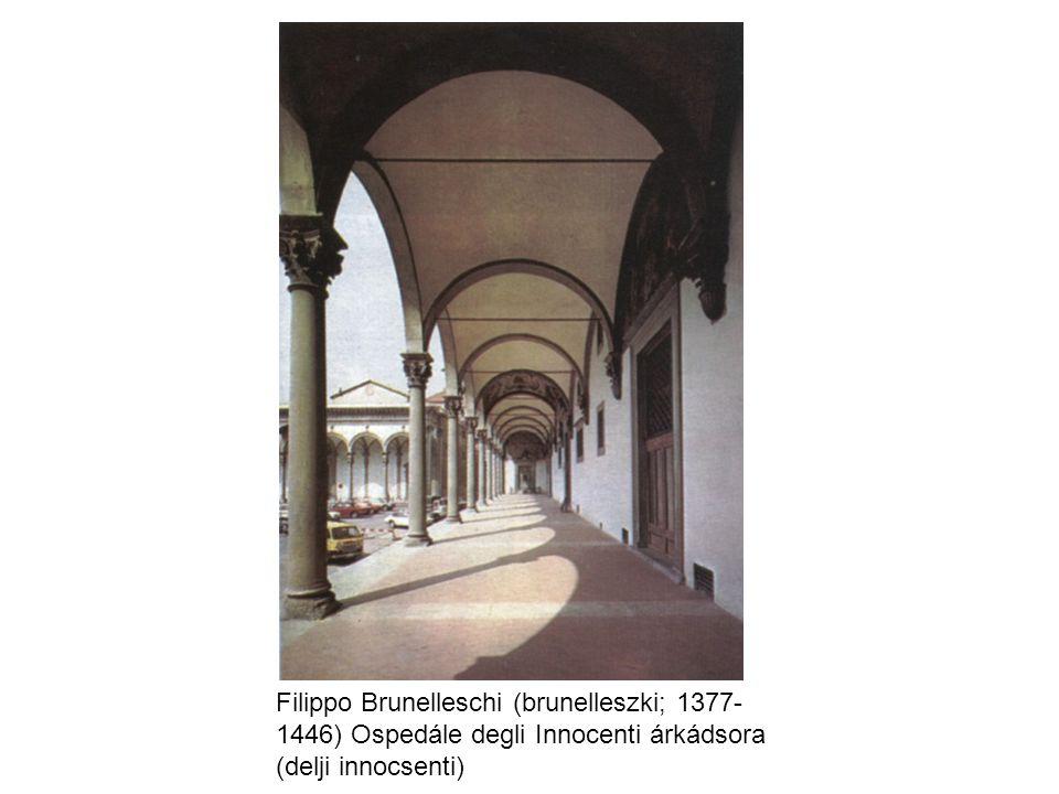 Filippo Brunelleschi (brunelleszki; 1377- 1446) Ospedále degli Innocenti árkádsora (delji innocsenti)