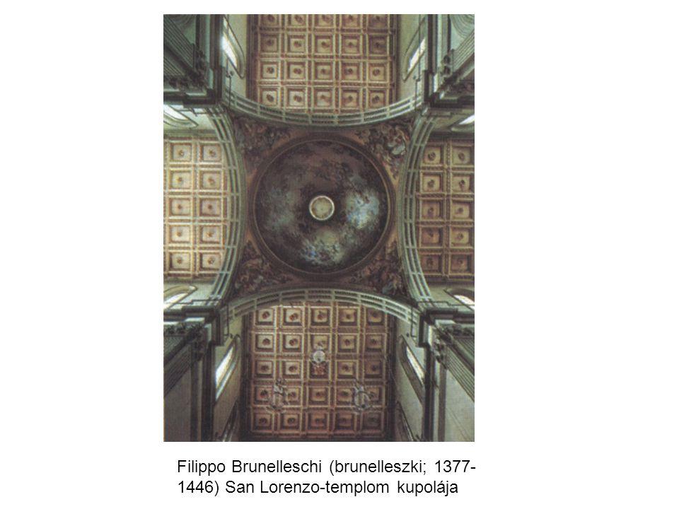 Filippo Brunelleschi (brunelleszki; 1377- 1446) San Lorenzo-templom kupolája