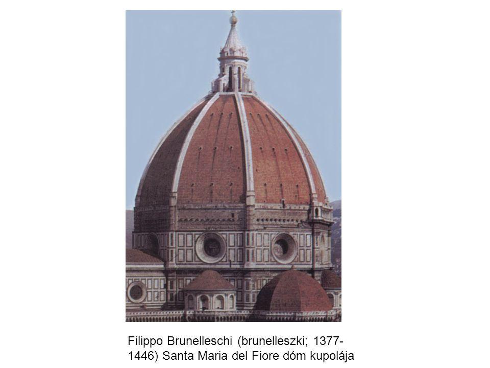 Filippo Brunelleschi (brunelleszki; 1377- 1446) Santa Maria del Fiore dóm kupolája