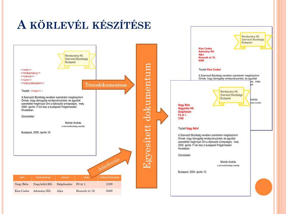 A KÖRLEVÉL KÉSZÍTÉSE > Törzsdokumentum Adatforrás Egyesített dokumentum