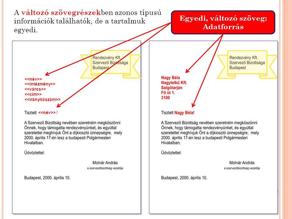 Egyedi, változó szöveg: Adatforrás A változó szövegrészek ben azonos típusú információk találhatók, de a tartalmuk egyedi.