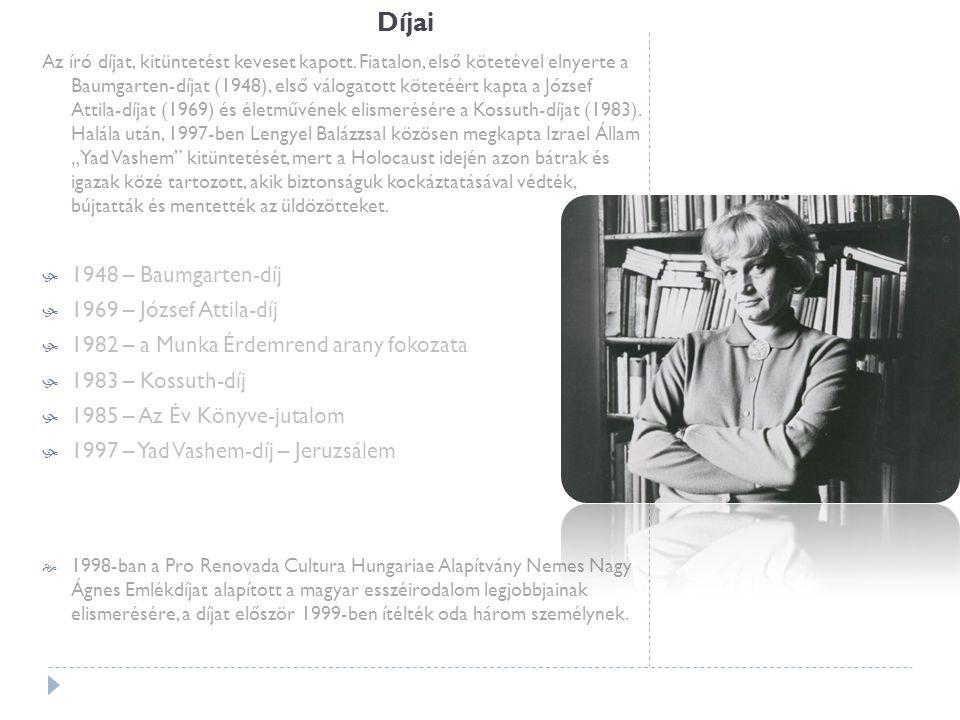 Díjai Az író díjat, kitüntetést keveset kapott. Fiatalon, első kötetével elnyerte a Baumgarten-díjat (1948), első válogatott kötetéért kapta a József