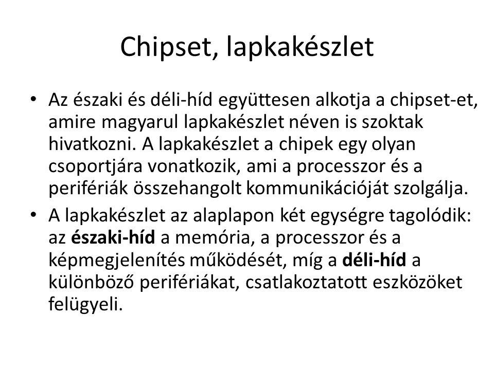 Chipset, lapkakészlet Az északi és déli-híd együttesen alkotja a chipset-et, amire magyarul lapkakészlet néven is szoktak hivatkozni. A lapkakészlet a