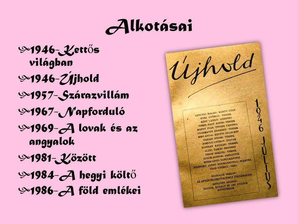 Alkotásai  1946-Kett ő s világban  1946-Újhold  1957-Szárazvillám  1967-Napforduló  1969-A lovak és az angyalok  1981-Között  1984-A hegyi költ