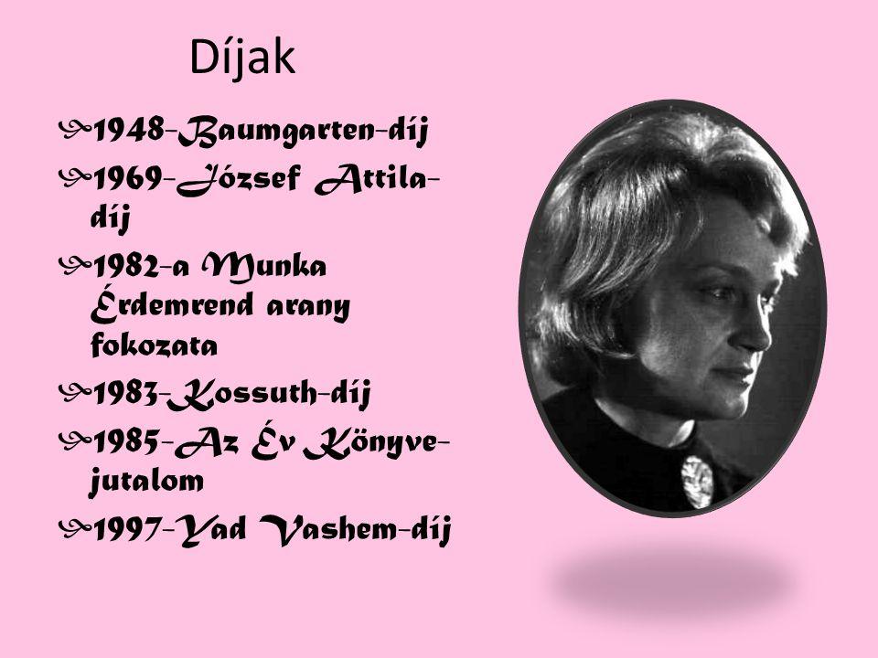 Díjak  1948-Baumgarten-díj  1969-József Attila- díj  1982-a Munka Érdemrend arany fokozata  1983-Kossuth-díj  1985-Az Év Könyve- jutalom  1997-Yad Vashem-díj