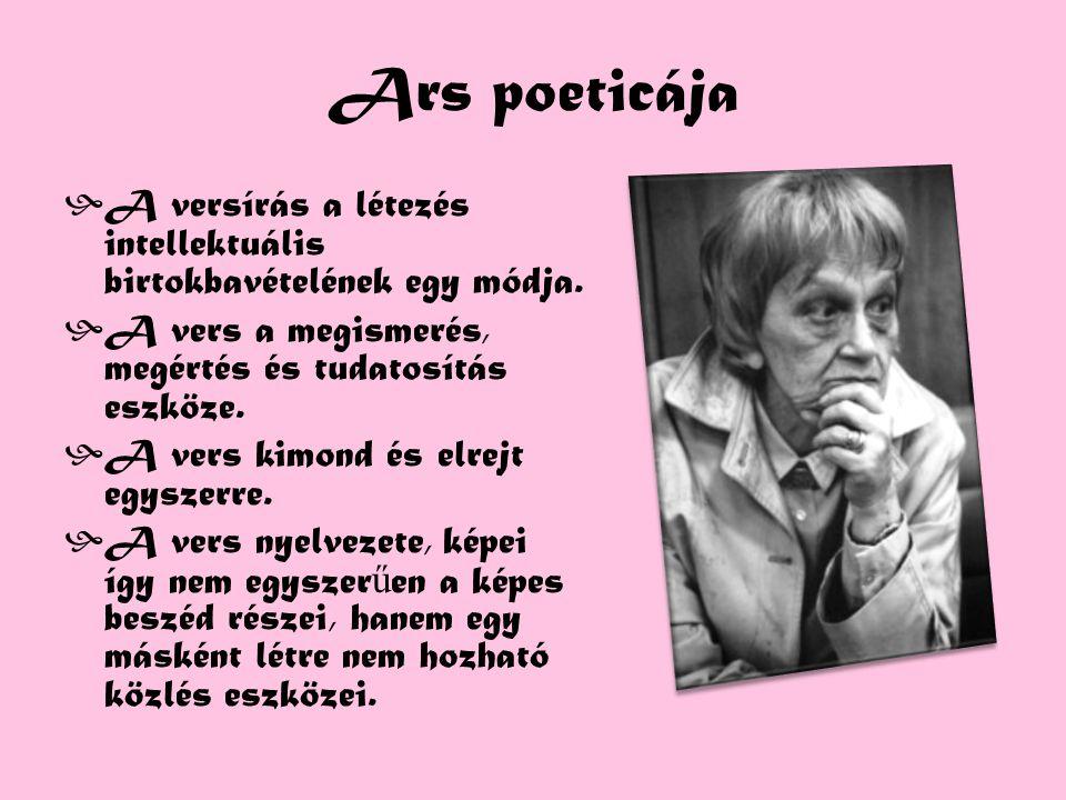 Ars poeticája  A versírás a létezés intellektuális birtokbavételének egy módja.  A vers a megismerés, megértés és tudatosítás eszköze.  A vers kimo