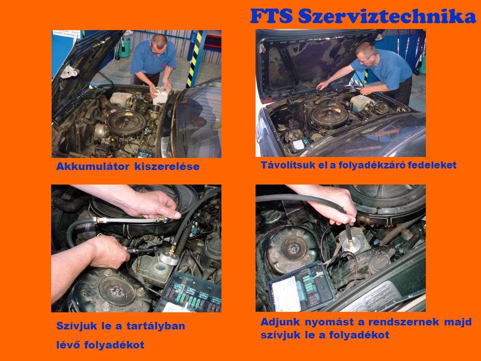 FTS Szerviztechnika Akkumulátor kiszerelése Távolítsuk el a folyadékzáró fedeleket Szívjuk le a tartályban lévő folyadékot Adjunk nyomást a rendszerne