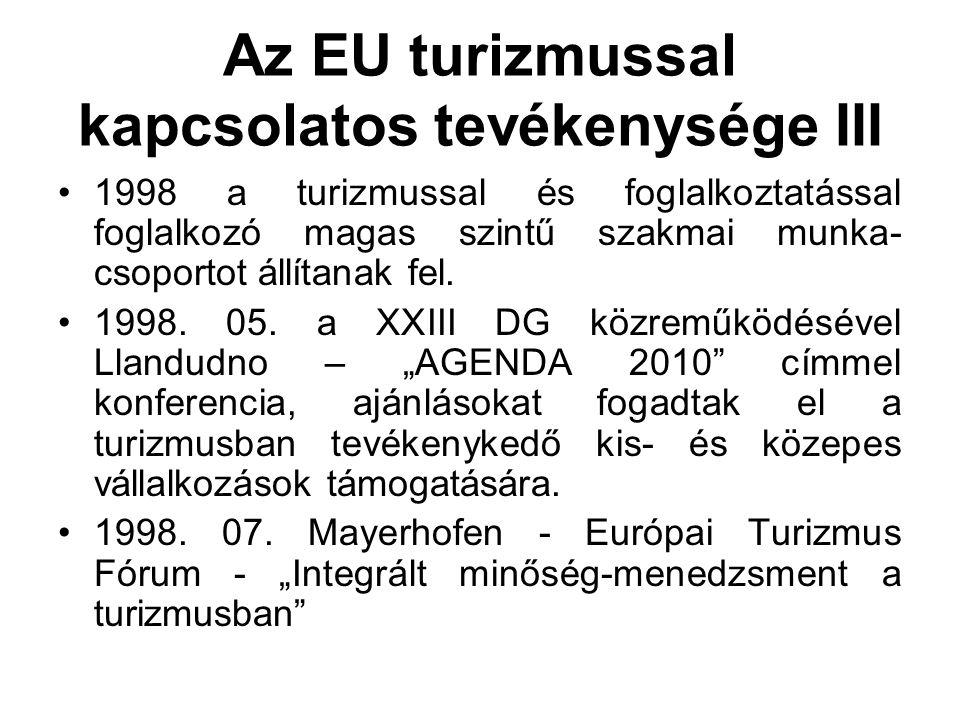 Az EU turizmussal kapcsolatos tevékenysége III 1998 a turizmussal és foglalkoztatással foglalkozó magas szintű szakmai munka- csoportot állítanak fel.