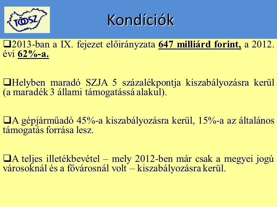 Kondíciók Kondíciók  2013-ban a IX. fejezet előirányzata 647 milliárd forint, a 2012. évi 62%-a.  Helyben maradó SZJA 5 százalékpontja kiszabályozás