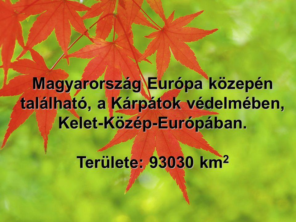 Magyarország Európa közepén található, a Kárpátok védelmében, Kelet-Közép-Európában. Területe: 93030 km 2