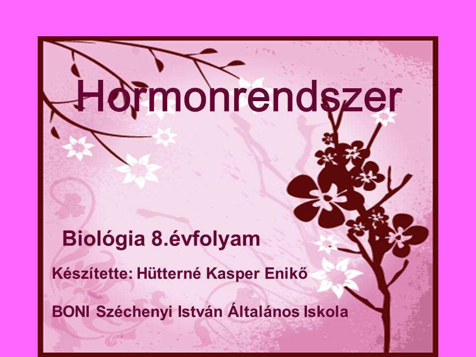 Hormonrendszer Biológia 8.évfolyam Készítette: Hütterné Kasper Enikő BONI Széchenyi István Általános Iskola