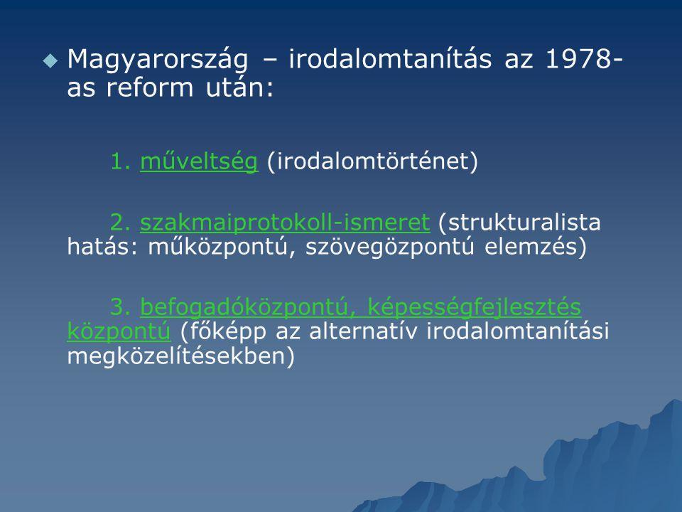   Magyarország – irodalomtanítás az 1978- as reform után: 1. műveltség (irodalomtörténet) 2. szakmaiprotokoll-ismeret (strukturalista hatás: műközpo