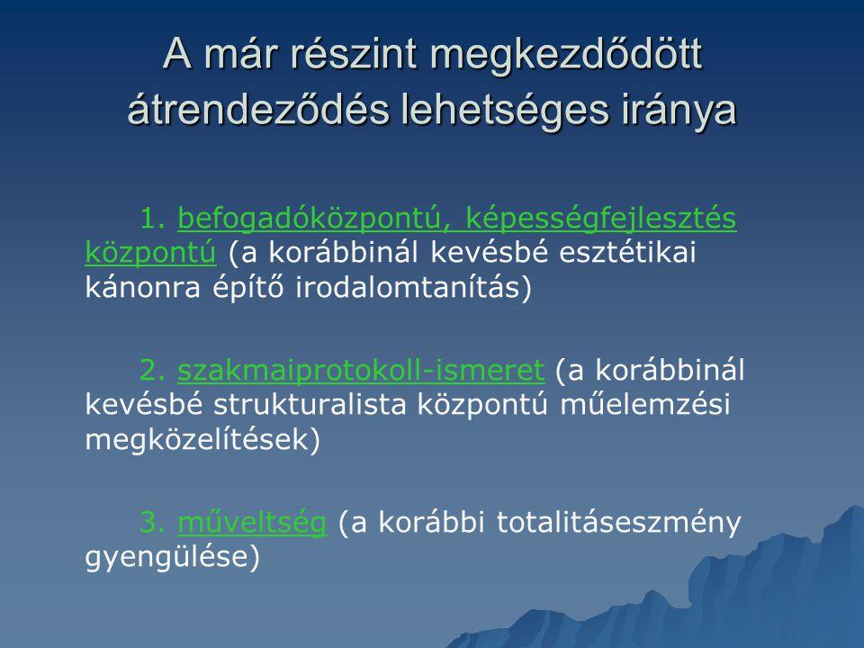 A már részint megkezdődött átrendeződés lehetséges iránya 1. befogadóközpontú, képességfejlesztés központú (a korábbinál kevésbé esztétikai kánonra ép