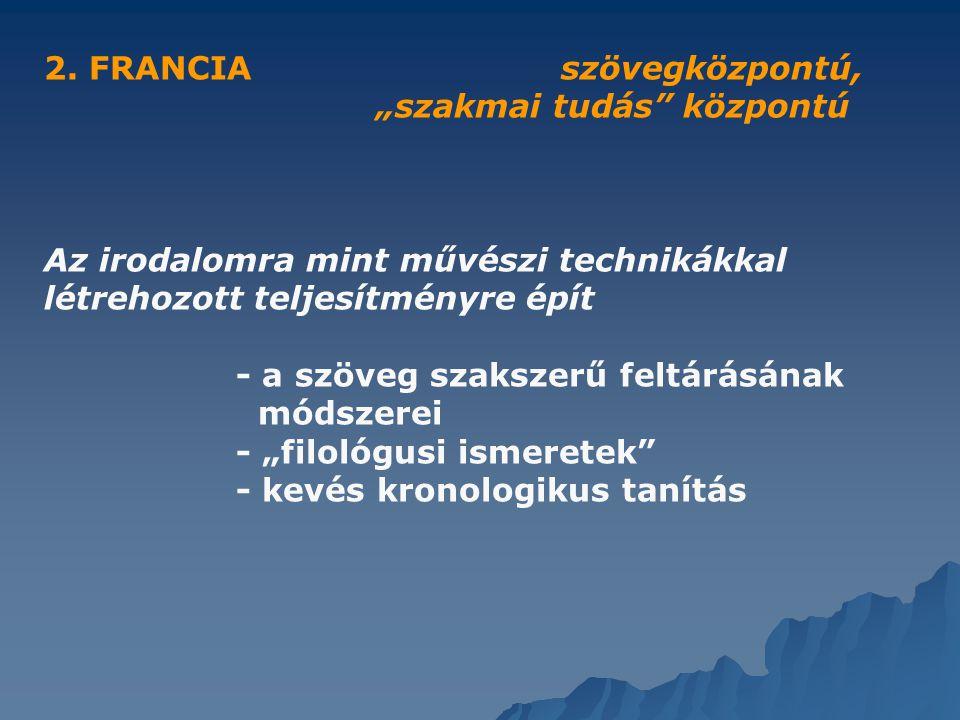 """2. FRANCIA szövegközpontú, """"szakmai tudás"""" központú Az irodalomra mint művészi technikákkal létrehozott teljesítményre épít - a szöveg szakszerű feltá"""