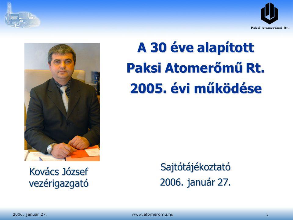 2006. január 27.www.atomeromu.hu1 Kovács József vezérigazgató A 30 éve alapított Paksi Atomerőmű Rt. 2005. évi működése Sajtótájékoztató 2006. január