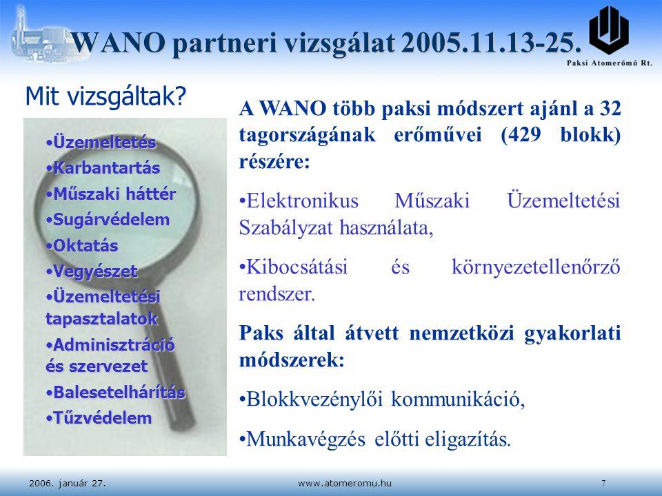 2006. január 27.www.atomeromu.hu7 WANO partneri vizsgálat 2005.11.13-25. Mit vizsgáltak? ÜzemeltetésÜzemeltetés KarbantartásKarbantartás Műszaki hátté
