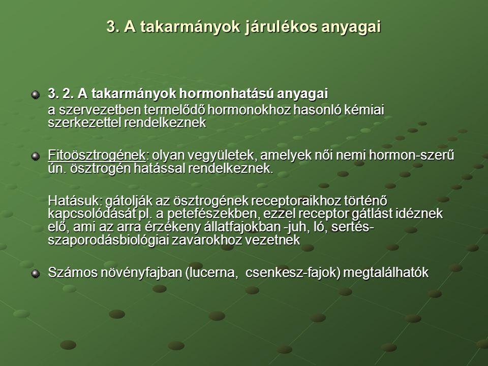 3. A takarmányok járulékos anyagai 3. 2. A takarmányok hormonhatású anyagai a szervezetben termelődő hormonokhoz hasonló kémiai szerkezettel rendelkez
