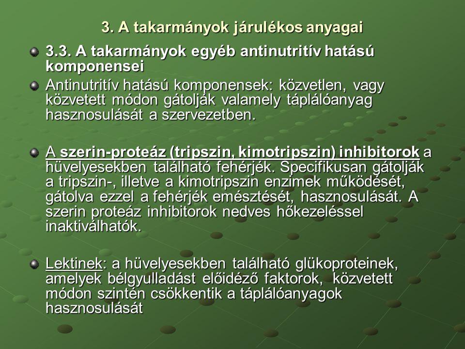 3. A takarmányok járulékos anyagai 3.3. A takarmányok egyéb antinutritív hatású komponensei Antinutritív hatású komponensek: közvetlen, vagy közvetett