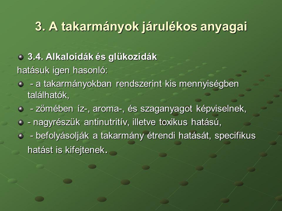 3. A takarmányok járulékos anyagai 3.4. Alkaloidák és glükozidák hatásuk igen hasonló: - a takarmányokban rendszerint kis mennyiségben találhatók, - a