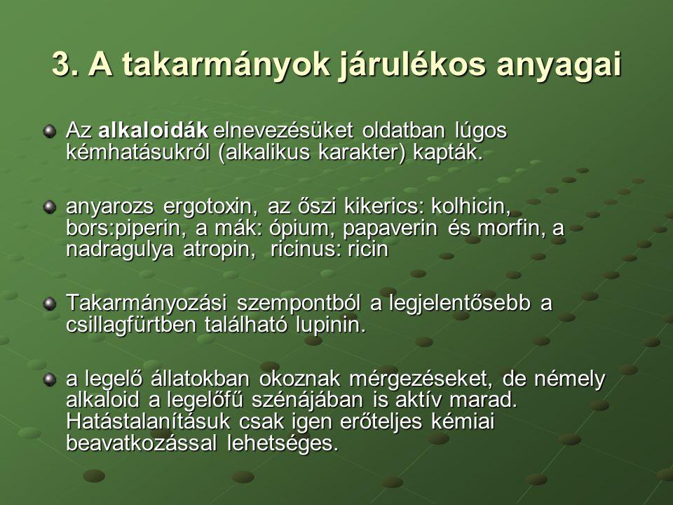 3. A takarmányok járulékos anyagai Az alkaloidák elnevezésüket oldatban lúgos kémhatásukról (alkalikus karakter) kapták. anyarozs ergotoxin, az őszi k