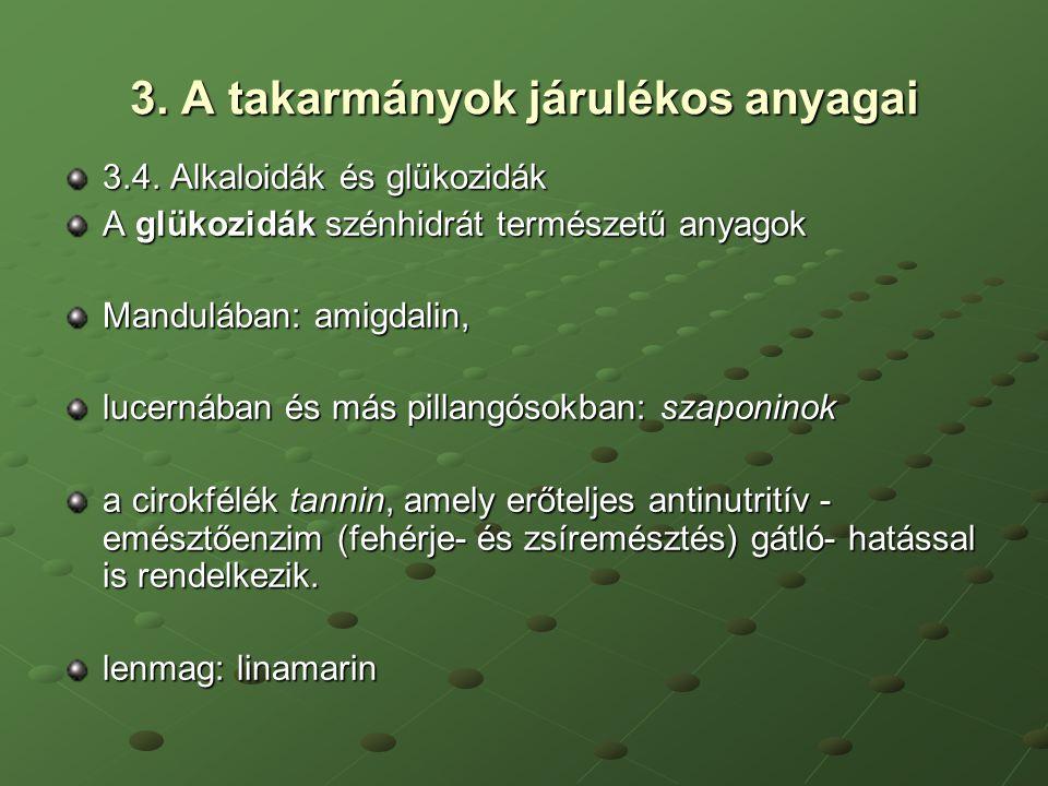 3. A takarmányok járulékos anyagai 3.4. Alkaloidák és glükozidák A glükozidák szénhidrát természetű anyagok Mandulában: amigdalin, lucernában és más p